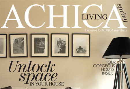 ACHICA Living magazine is here. Check out our Spring issue. Enjoy!